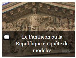 """Le Panthéon ou la République en quête de modèles"""" - Dossier INA"""