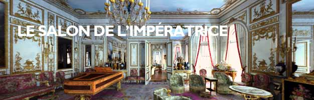 Cliquez pour visiter le Salon de l'Impératrice