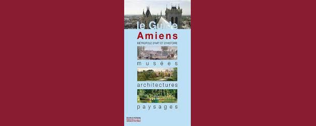 Amiens, métropole d'art et d'histoire, musées, architectures, paysages