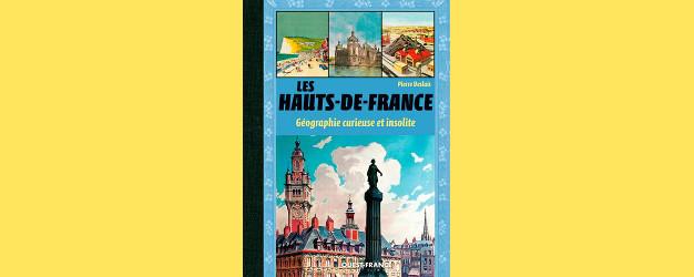 Les Hauts-de-France Géographie curieuse et insolite